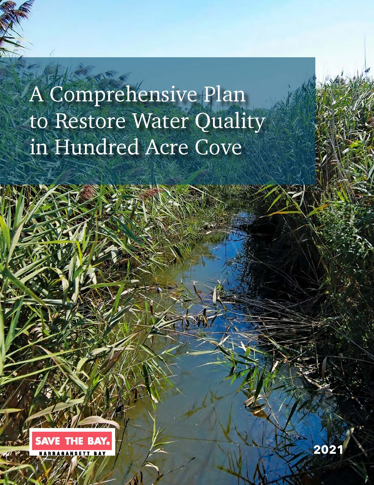 """A semi-transparent blue window sits in the upper left corner with white text reading, """"A Comprehensive Plan to Restore Qater Quality to Hundred Acre Cove."""" A background image featuring a narrow stream weaving its way through the reeds is prominent. The Save The Bay logo in the lower left corner, mirrors the publication date, """"2021"""" in the right."""